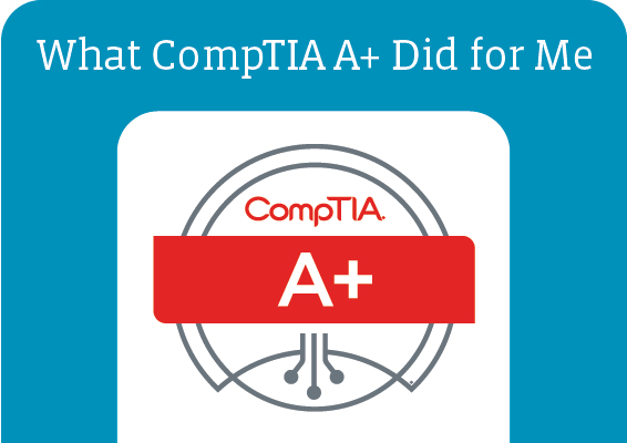 What CompTIA A+ Did for Me