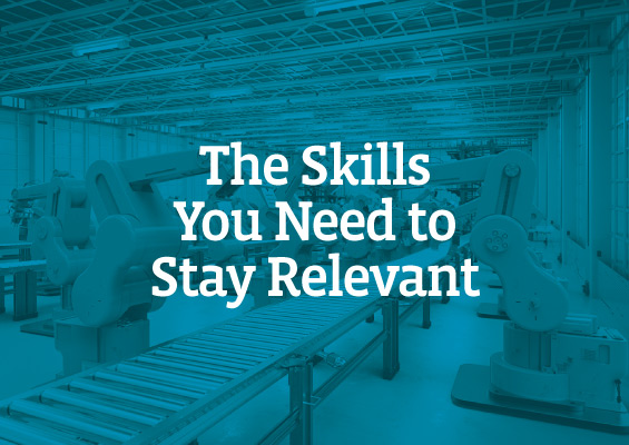 The Skills You Need to Stay Relevant