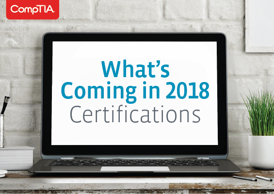 What's Coming in 2018 from CompTIA Certifications