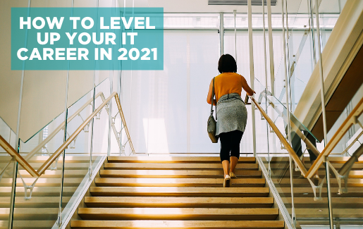 Woman walking up stairs in a modern office building with the text: How to Level Up Your IT Career in 2021