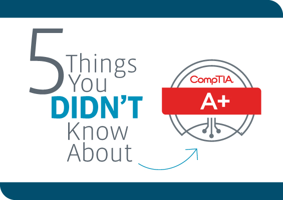 5 Things You Didn't Know About CompTIA A+