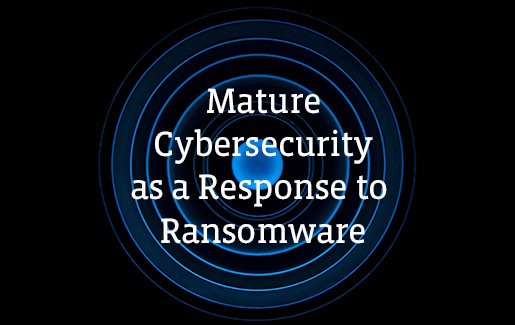 A blue bullseye with the words Mature Cybersecurity as a Response to Ransomware