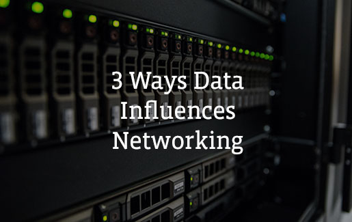 a photo of servers and the words 3 ways data influences networking