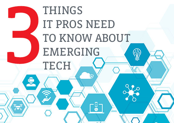 3 Things IT Pros Need to Know About Emerging Tech