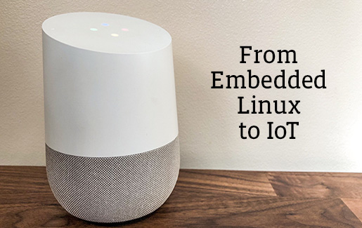 A photo of a Google Assistant and the words From Embedded Linux to IoT