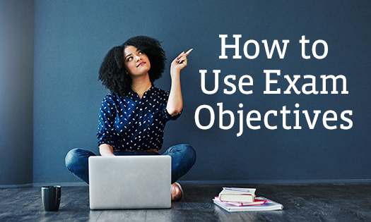 How to Use Exam Objectives