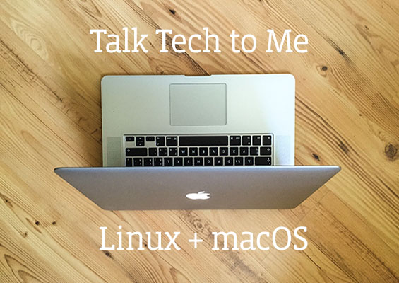 A Macbook with the headline Talk Tech to Me: Linux + macOS