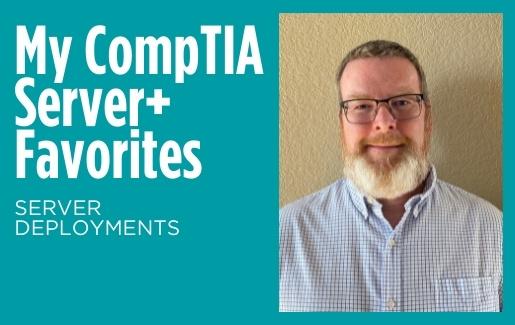 My CompTIA Server+ Favorites: Server Deployment with headshot of Damon Garn