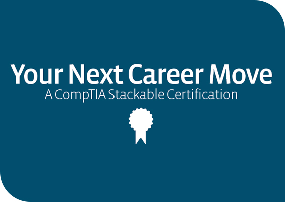 Your Next Career Move: CompTIA Stackable Certifications