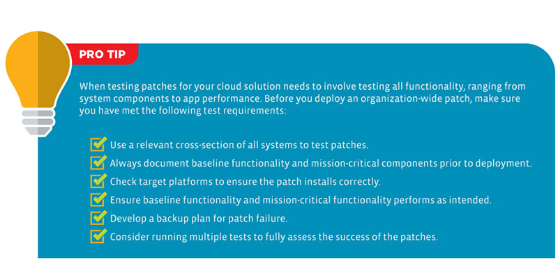Testing patches for your cloud solution needs to involve testing all functionality, ranging from system components to app performance. Before you deploy an organization-wide patch, make sure you have met the test requirements mentioned in the previous section.
