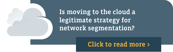 Is moving to the cloud a legitimate strategy for network segmentation? Click to read more.]